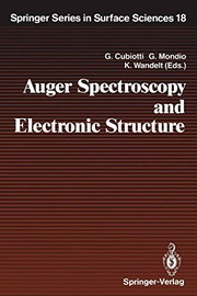 Cover of: Auger Spectroscopy and Electronic Structure: Proceedings of the First International Workshop, Giardini Naxos-Taormina, Messina, Italy, September 10–14, 1988 (Springer Series in Surface Sciences) |