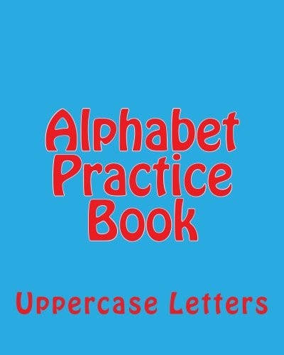 Alphabet Practice Book: Uppercase Letters (Capital ABC's) (Volume 3) by Richard B. Foster
