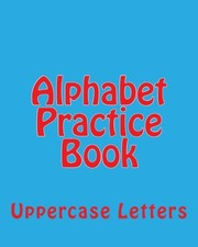 Cover of: Alphabet Practice Book: Uppercase Letters (Capital ABC's) (Volume 3) | Richard B. Foster
