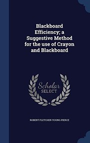 Cover of: Blackboard Efficiency; a Suggestive Method for the use of Crayon and Blackboard | Robert Fletcher Young Pierce