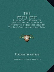 Cover of: The Poet's Poet: Essays On The Character And Mission Of The Poet As Interpreted In English Verse Of The Last One Hundred And Fifty Years | Elizabeth Atkins