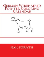 Cover of: German Wirehaired Pointer Coloring Calendar | Gail Forsyth