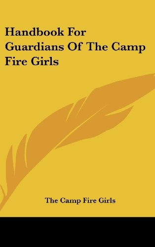Handbook for Guardians of the Camp Fire Girls by Camp Fire Girls The Camp Fire Girls