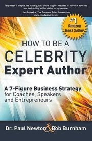 Cover of: How To Be A CELEBRITY Expert Author; A 7-Figure Business Strategy for Coaches, Speakers and Entrepreneurs | Dr. Paul Newton, Bob Burnham