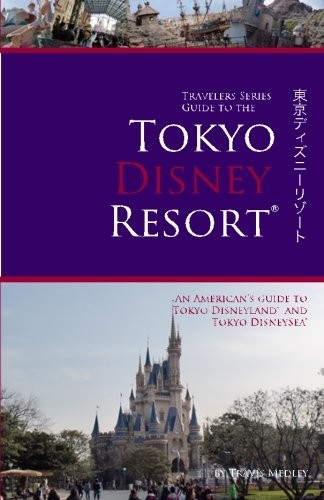 Travelers Series Guide to the Tokyo Disney Resort by Travis Medley