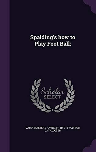 Spalding's How to Play Foot Ball; by