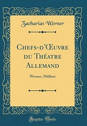 Cover of: Chefs-d'Œuvre du Théatre Allemand: Werner, Müllner (Classic Reprint) (French Edition) | Zacharias Werner