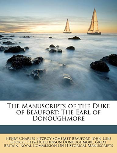 The Manuscripts of the Duke of Beaufort: The Earl of Donoughmore by