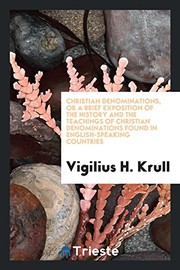 Cover of: Christian denominations, or A brief exposition of the history and the teachings of Christian denominations found in English-speaking countries | Vigilius H. Krull
