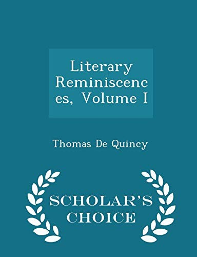 Literary Reminiscences, Volume I - Scholar's Choice Edition by Thomas De Quincy