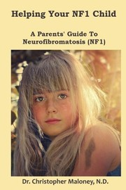 Cover of: Helping Your NF1 Child: A Parents' Guide To Neurofibromatosis (NF1) | Dr. Christopher J. Maloney N.D.