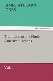 Cover of: Traditions of the North American Indians, Vol. 1 (TREDITION CLASSICS) | James Athearn Jones