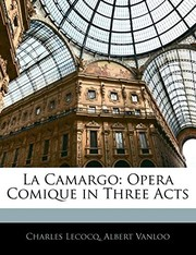 Cover of: La Camargo: Opera Comique in Three Acts (French Edition) | Charles Lecocq, Albert Vanloo