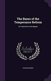 Cover of: The Bases of the Temperance Reform: An Exposition and Appeal | Dawson Burns
