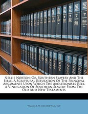 Cover of: Nellie Norton: or, Southern slavery and the Bible. A Scriptural refutation of the principal arguments upon which the abolitionists rely. A vindication ... slavery from the Old and New Testaments |