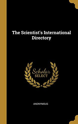 The Scientist's International Directory by Anonymous
