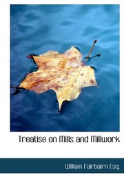 Cover of: Treatise on Mills and Millwork | William Fairbairn