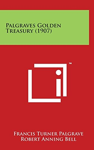 Palgraves Golden Treasury (1907) by Francis Turner Palgrave
