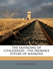 Cover of: The salvaging of civilization: the probable future of mankind | H G. 1866-1946 Wells