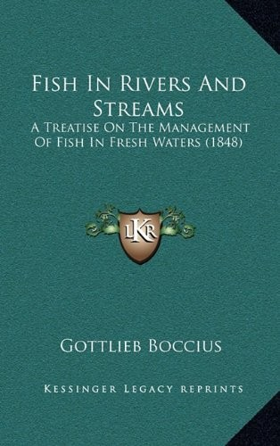 Fish in Rivers and Streams: A Treatise on the Management of Fish in Fresh Waters (1848) by Gottlieb Boccius