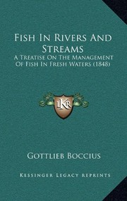 Cover of: Fish in Rivers and Streams: A Treatise on the Management of Fish in Fresh Waters (1848) | Gottlieb Boccius