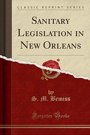 Cover of: Sanitary Legislation in New Orleans (Classic Reprint) | S. M. Bemiss