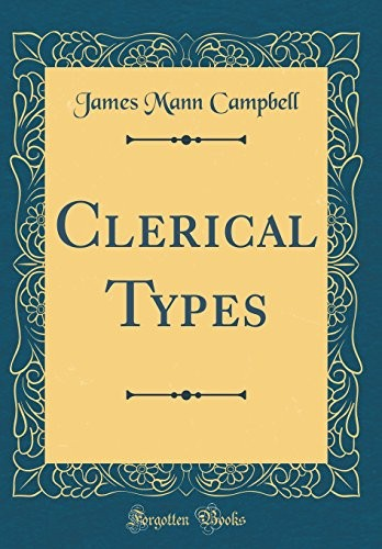 Clerical Types (Classic Reprint) by James Mann Campbell