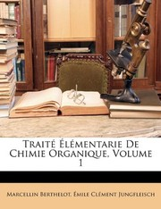 Cover of: Trait Lmentarie de Chimie Organique, Volume 1 (French Edition) | Marcellin Berthelot, Mile Clment Jungfleisch