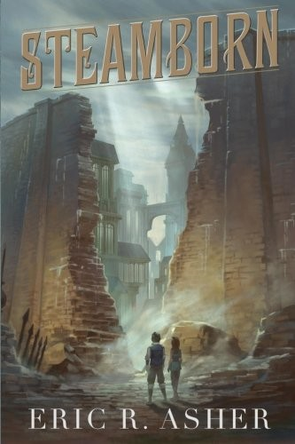 Steamborn: The Complete Trilogy Omnibus Edition (Steamborn Series) by Eric R Asher