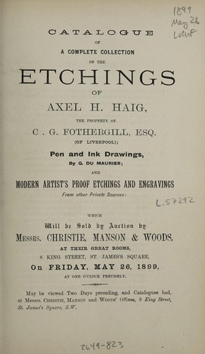 Catalogue of a complete collection of the etchings of Axel H. Haig, the property of C.G. Fothergill, Esq. (of Liverpool), pen and ink drawings by G. du Maurier, and modern artist's proof etchings and engravings from other private sources by Christie, Manson & Woods