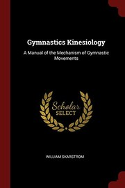 Cover of: Gymnastics Kinesiology: A Manual of the Mechanism of Gymnastic Movements | William Skarstrom