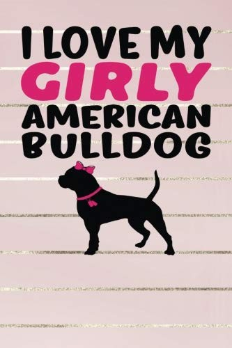 I Love My Girly American Bulldog: Gold, Pink & Black Design, Blank College Ruled Line Paper Journal Notebook for Dog Moms and Their Families. (Dog ... Book: Journal Diary For Writing and Notes) by Kyle McFarlin