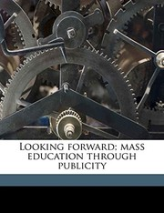 Cover of: Looking forward; mass education through publicity | Charles Frederick Higham