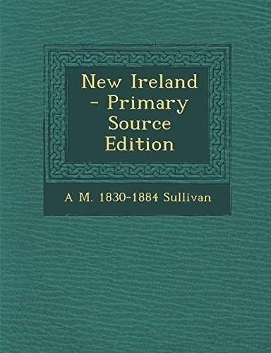 New Ireland - Primary Source Edition by Alexander Martin Sullivan