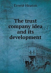Cover of: The trust company idea and its development | Ernest Heaton