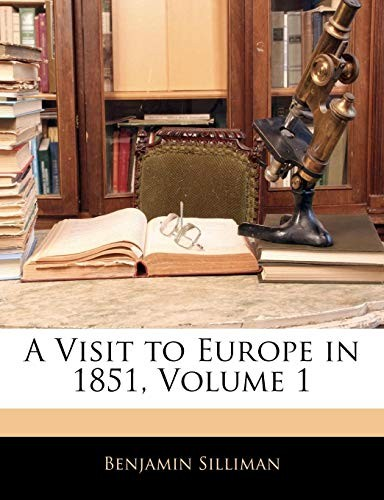 A Visit to Europe in 1851, Volume 1 by Benjamin Silliman