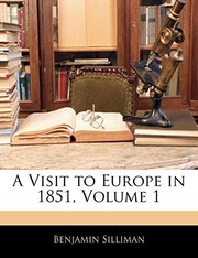 Cover of: A Visit to Europe in 1851, Volume 1 | Benjamin Silliman