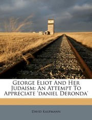 Cover of: George Eliot And Her Judaism: An Attempt To Appreciate 'daniel Deronda' | David Kaufmann