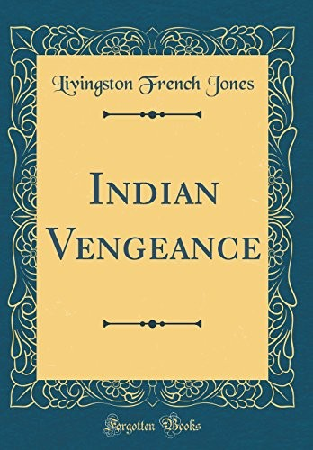 Indian Vengeance (Classic Reprint) by Livingston French Jones
