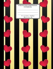 "Cover of: Wide Ruled Composition Notebook. 8.5"" x 11"". 120 Pages. Heart and Love: Red Hearts On Horizontal Yellow Black Lines Pattern Cover. Notebook ... Notebook. Large notebook. Legal ruled paper. 