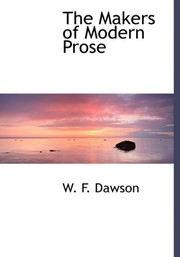 Cover of: The Makers of Modern Prose | W. F. Dawson