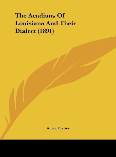 The Acadians Of Louisiana And Their Dialect (1891) by Alcee Fortier