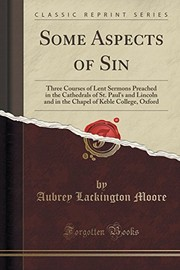 Cover of: Some Aspects of Sin: Three Courses of Lent Sermons Preached in the Cathedrals of St. Paul's and Lincoln and in the Chapel of Keble College, Oxford (Classic Reprint) | Aubrey Lackington Moore