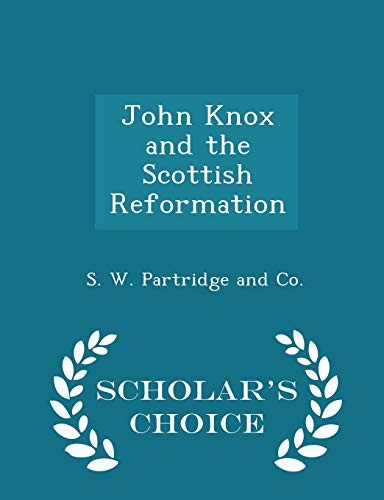 John Knox and the Scottish Reformation - Scholar's Choice Edition by
