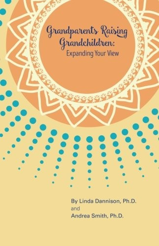Grandparents Raising Grandchildren: Expanding Your View: A Guidebook for the Kinship Caregiver by Dr. Linda L Dannison, Dr.  Andrea B Smith