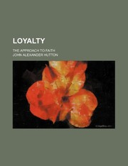 Cover of: Loyalty; the approach to faith | John Alexander Hutton