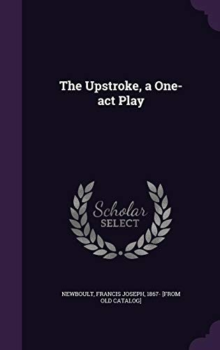 The Upstroke, a One-Act Play by