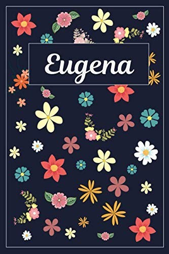 Eugena: Lined Writing Notebook with Personalized Name | 120 Pages | 6x9 | Flowers by MyNameBooks