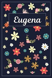Cover of: Eugena: Lined Writing Notebook with Personalized Name | 120 Pages | 6x9 | Flowers | MyNameBooks