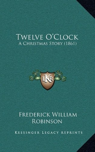 Twelve O'Clock: A Christmas Story (1861) by Frederick William Robinson